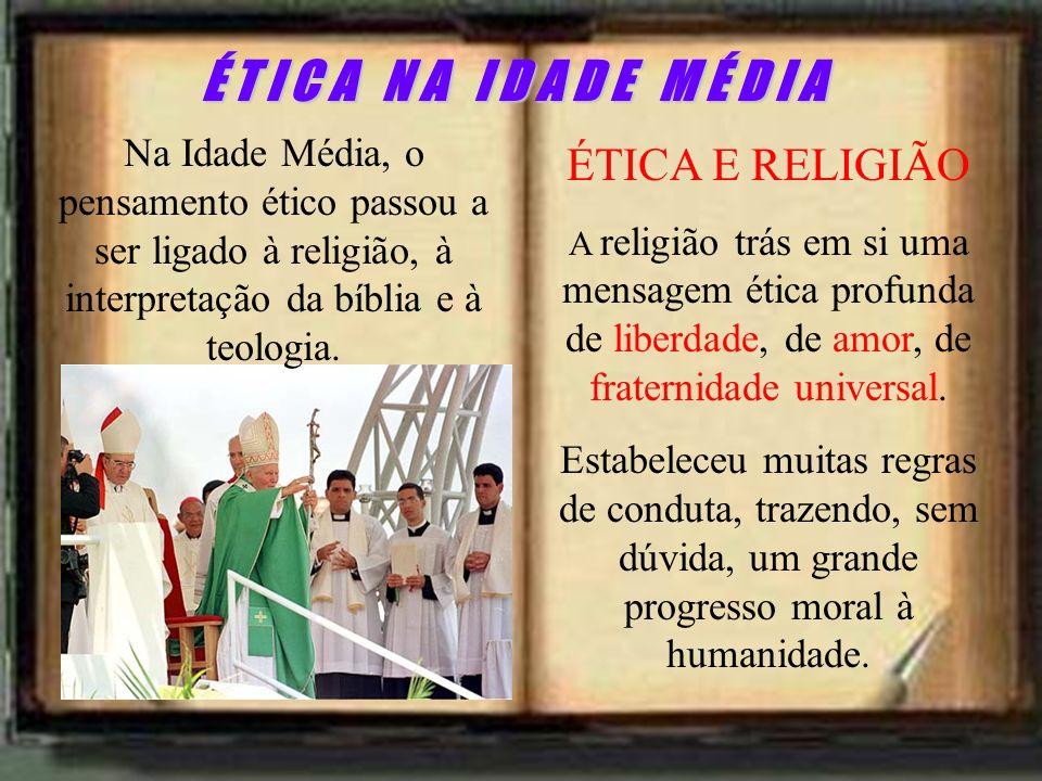 ÉTICA E RELIGIÃO A religião trás em si uma mensagem ética profunda de liberdade, de amor, de fraternidade universal. Estabeleceu muitas regras de cond