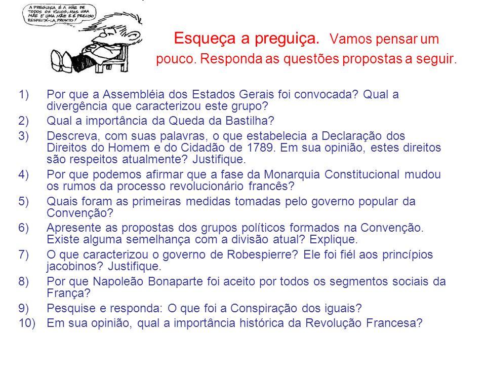 1)Por que a Assembléia dos Estados Gerais foi convocada? Qual a divergência que caracterizou este grupo? 2)Qual a importância da Queda da Bastilha? 3)