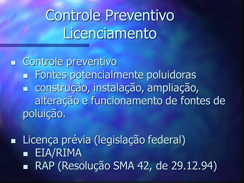 Controle preventivo Controle preventivo Fontes potencialmente poluidoras Fontes potencialmente poluidoras construção, instalação, ampliação, alteração