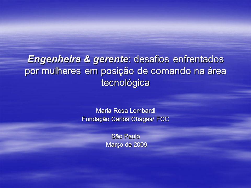 Engenheira & gerente: desafios enfrentados por mulheres em posição de comando na área tecnológica Maria Rosa Lombardi Fundação Carlos Chagas/ FCC São