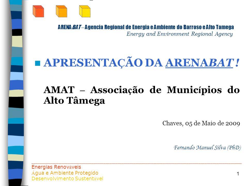 1 ARENABAT – Agencia Regional de Energia e Ambiente do Barroso e Alto Tamega Energy and Environment Regional Agency APRESENTA Ç ÃO DA ARENABAT ! AMAT