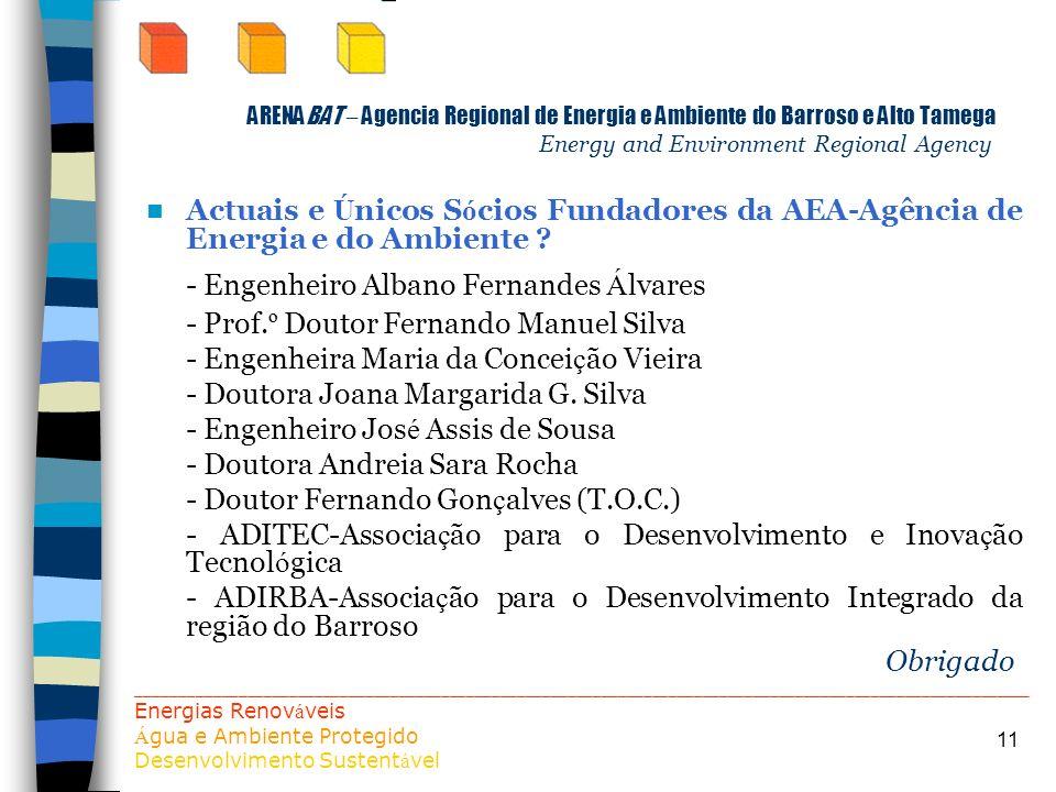 11 ARENABAT – Agencia Regional de Energia e Ambiente do Barroso e Alto Tamega Energy and Environment Regional Agency Actuais e Ú nicos S ó cios Fundad
