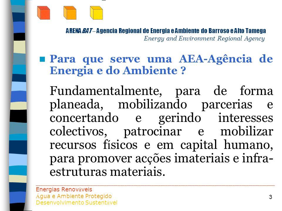 3 ARENABAT – Agencia Regional de Energia e Ambiente do Barroso e Alto Tamega Energy and Environment Regional Agency Para que serve uma AEA-Agência de