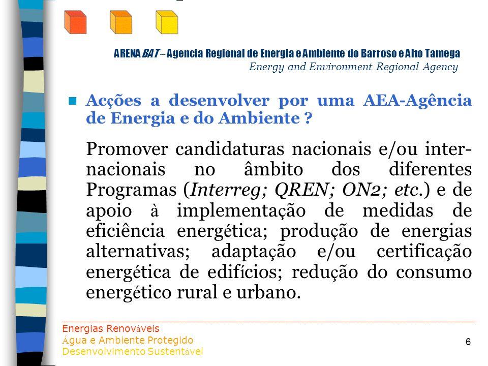 6 ARENABAT – Agencia Regional de Energia e Ambiente do Barroso e Alto Tamega Energy and Environment Regional Agency Ac ç ões a desenvolver por uma AEA