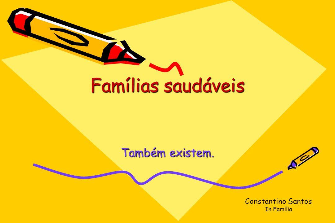 Famílias saudáveis Famílias saudáveis Também existem. Constantino Santos In Família