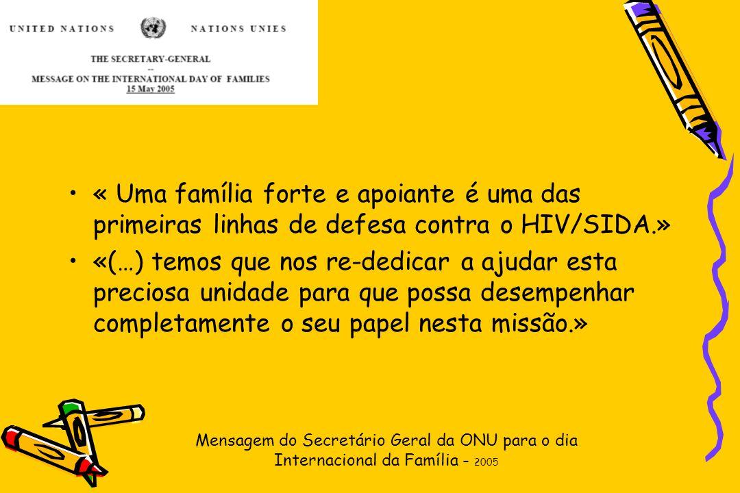 « Uma família forte e apoiante é uma das primeiras linhas de defesa contra o HIV/SIDA.» «(…) temos que nos re-dedicar a ajudar esta preciosa unidade p