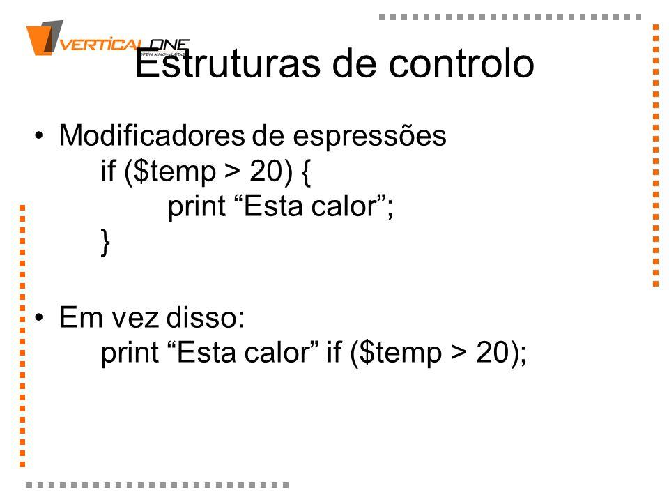 Estruturas de controlo Modificadores de espressões if ($temp > 20) { print Esta calor; } Em vez disso: print Esta calor if ($temp > 20);