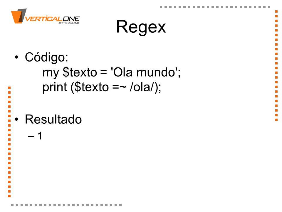 Regex Código: my $texto = 'Ola mundo'; print ($texto =~ /ola/); Resultado –1