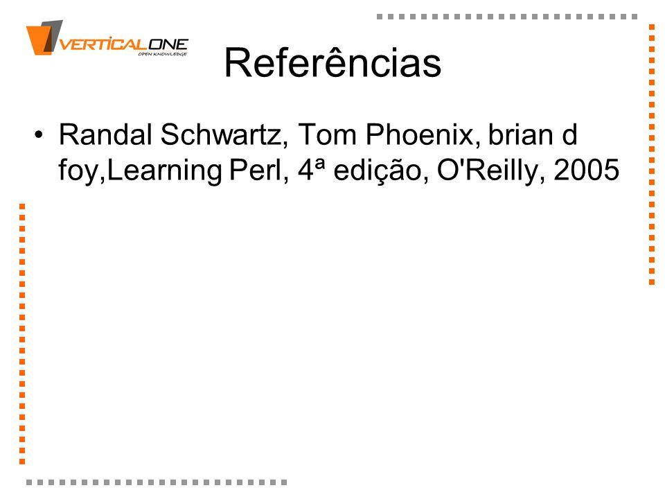 Referências Randal Schwartz, Tom Phoenix, brian d foy,Learning Perl, 4ª edição, O'Reilly, 2005