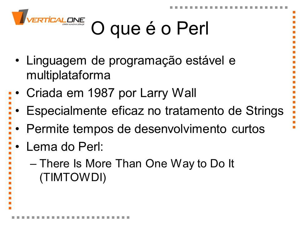O que é o Perl Linguagem de programação estável e multiplataforma Criada em 1987 por Larry Wall Especialmente eficaz no tratamento de Strings Permite