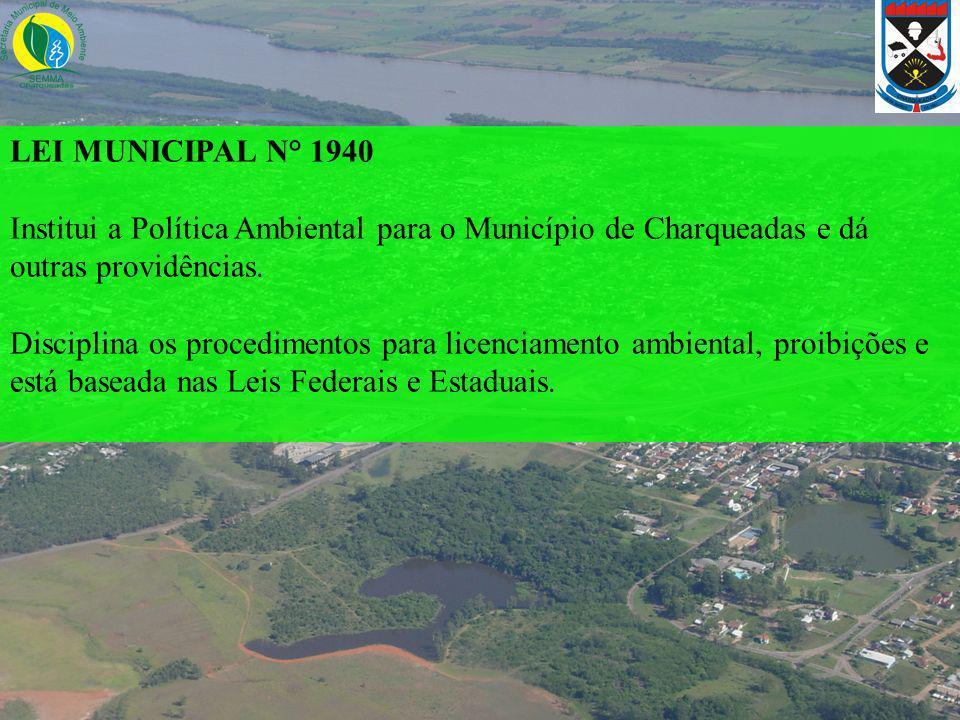 LEI MUNICIPAL N° 1940 Institui a Política Ambiental para o Município de Charqueadas e dá outras providências. Disciplina os procedimentos para licenci
