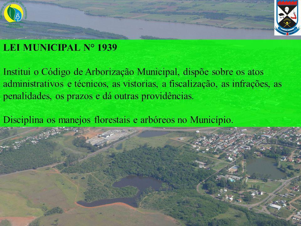 LEI MUNICIPAL N° 1939 Institui o Código de Arborização Municipal, dispõe sobre os atos administrativos e técnicos, as vistorias, a fiscalização, as in