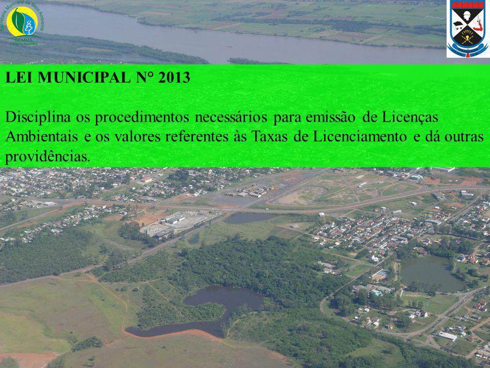 LEI MUNICIPAL N° 2013 Disciplina os procedimentos necessários para emissão de Licenças Ambientais e os valores referentes às Taxas de Licenciamento e