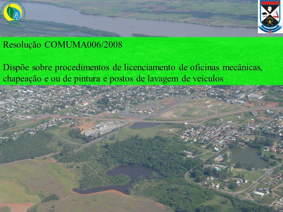 Resolução COMUMA006/2008 Dispõe sobre procedimentos de licenciamento de oficinas mecânicas, chapeação e ou de pintura e postos de lavagem de veículos