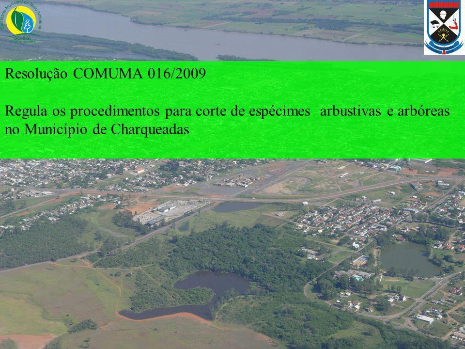 Resolução COMUMA 016/2009 Regula os procedimentos para corte de espécimes arbustivas e arbóreas no Município de Charqueadas
