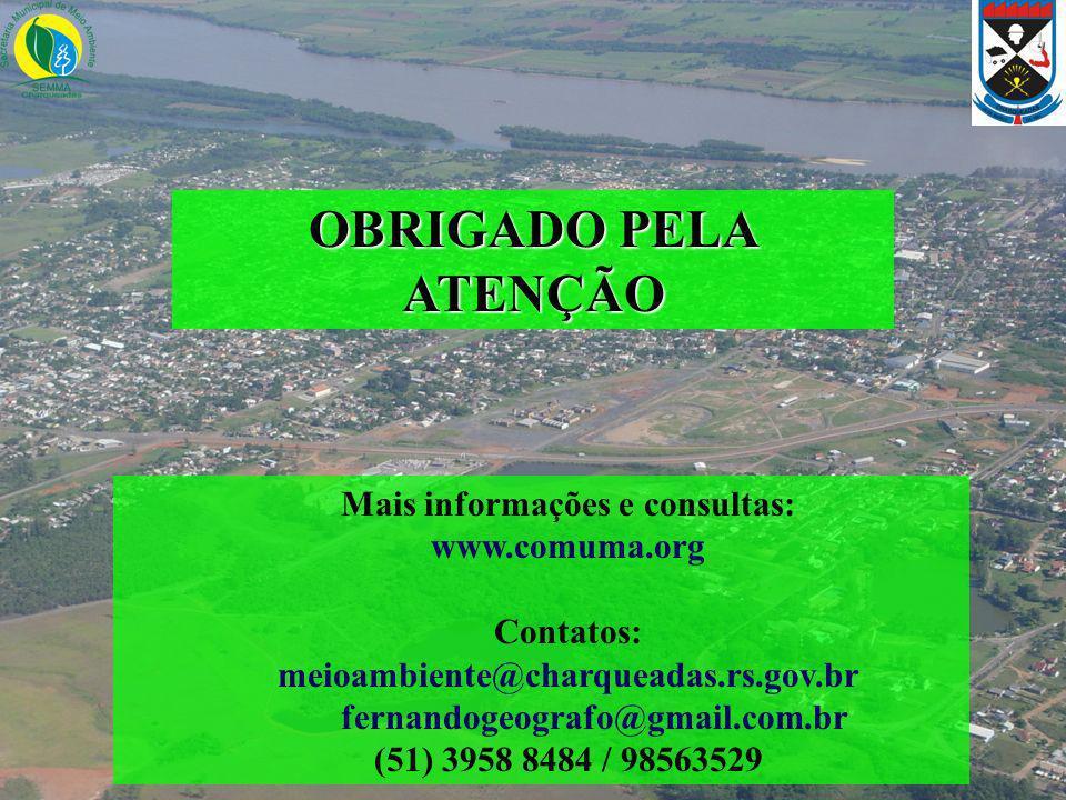 OBRIGADO PELA ATENÇÃO Mais informações e consultas: www.comuma.org Contatos: meioambiente@charqueadas.rs.gov.br fernandogeografo@gmail.com.br (51) 395