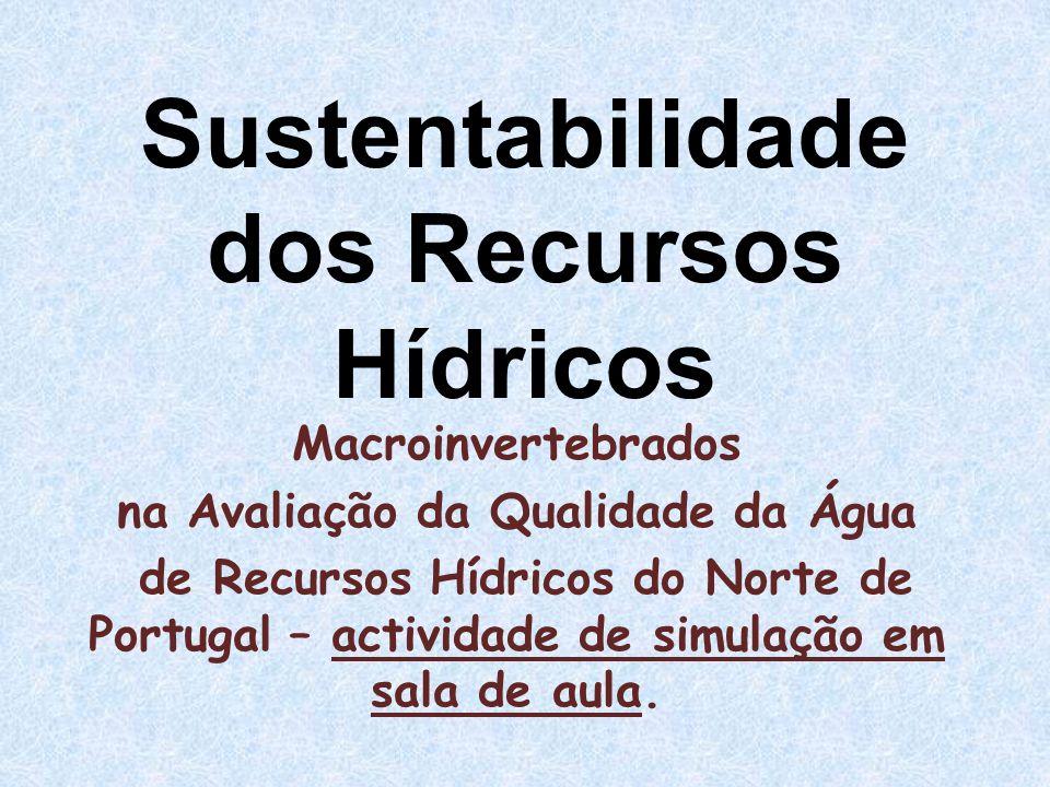 Sustentabilidade dos Recursos Hídricos Macroinvertebrados na Avaliação da Qualidade da Água de Recursos Hídricos do Norte de Portugal – actividade de