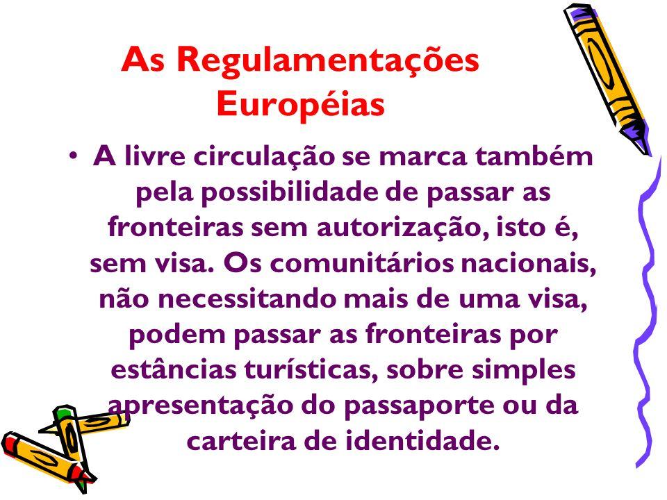 As Regulamentações Européias A livre circulação se marca também pela possibilidade de passar as fronteiras sem autorização, isto é, sem visa. Os comun