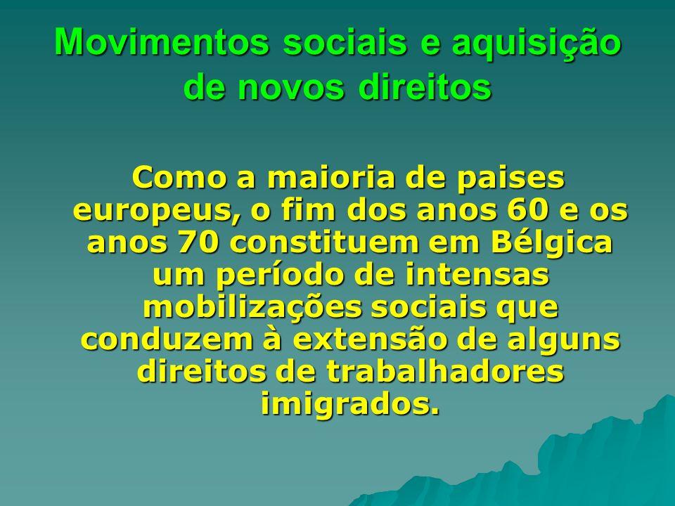 Movimentos sociais e aquisição de novos direitos Como a maioria de paises europeus, o fim dos anos 60 e os anos 70 constituem em Bélgica um período de