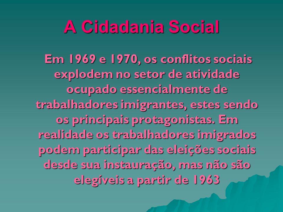A Cidadania Social Em 1969 e 1970, os conflitos sociais explodem no setor de atividade ocupado essencialmente de trabalhadores imigrantes, estes sendo