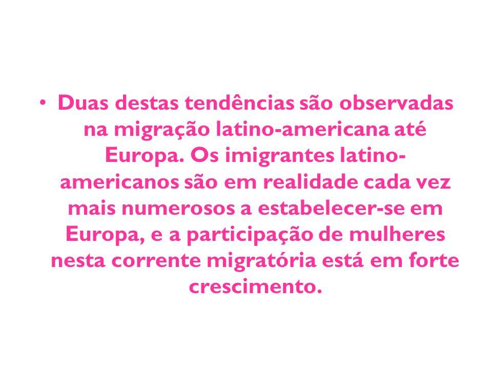 Duas destas tendências são observadas na migração latino-americana até Europa. Os imigrantes latino- americanos são em realidade cada vez mais numeros