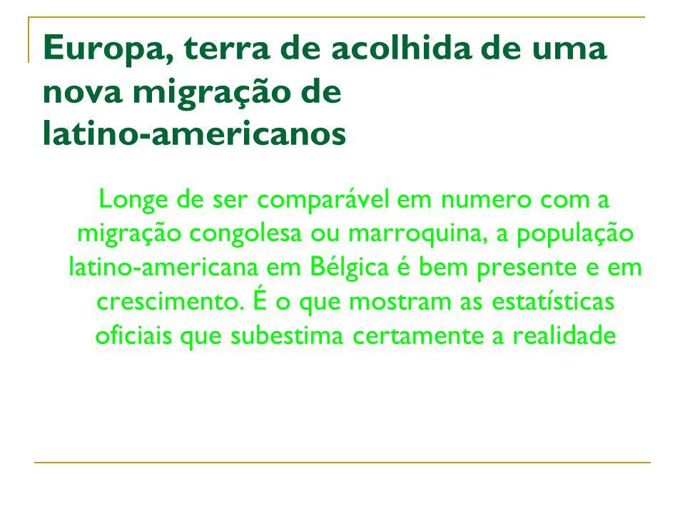 Europa, terra de acolhida de uma nova migração de latino-americanos Longe de ser comparável em numero com a migração congolesa ou marroquina, a popula