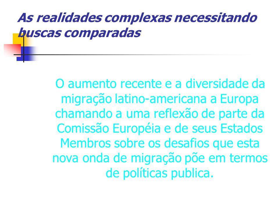 As realidades complexas necessitando buscas comparadas O aumento recente e a diversidade da migração latino-americana a Europa chamando a uma reflexão