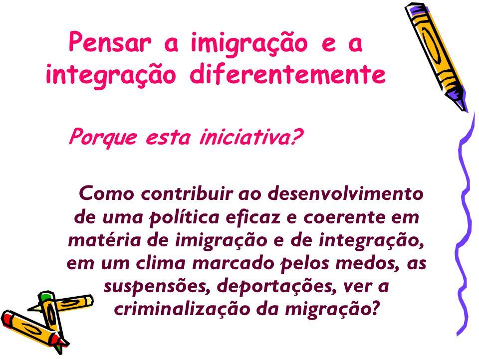Pensar a imigração e a integração diferentemente Porque esta iniciativa? C omo contribuir ao desenvolvimento de uma política eficaz e coerente em maté