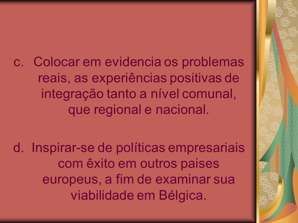 c.Colocar em evidencia os problemas reais, as experiências positivas de integração tanto a nível comunal, que regional e nacional. d. Inspirar-se de p