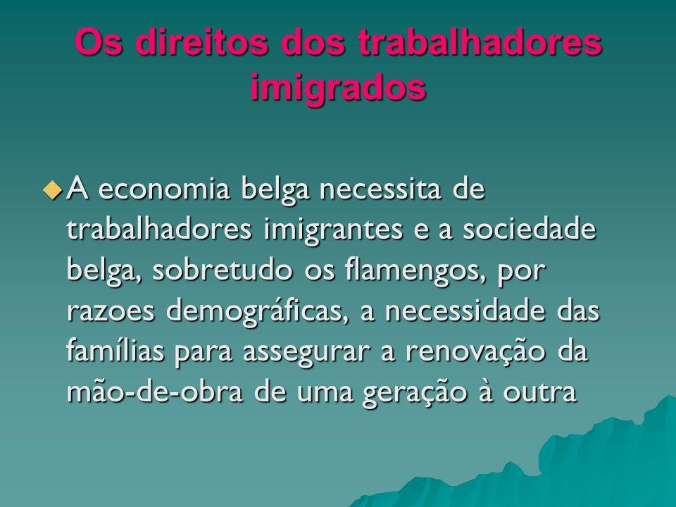Os direitos dos trabalhadores imigrados A economia belga necessita de trabalhadores imigrantes e a sociedade belga, sobretudo os flamengos, por razoes