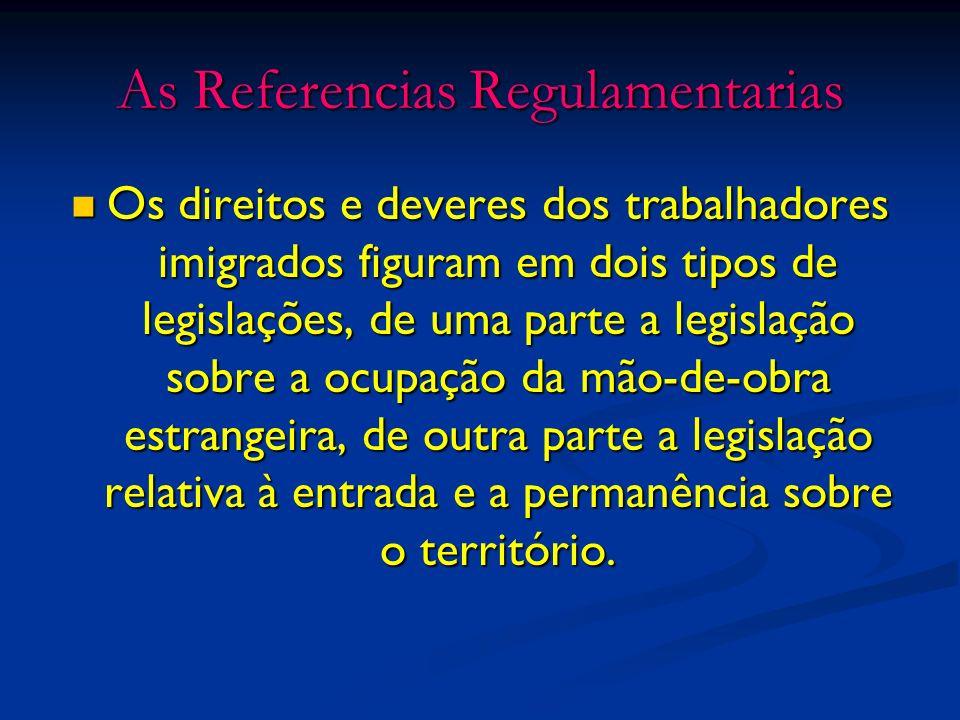 As Referencias Regulamentarias Os direitos e deveres dos trabalhadores imigrados figuram em dois tipos de legislações, de uma parte a legislação sobre