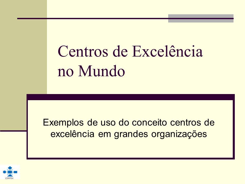 Centros de Excelência no Mundo Exemplos de uso do conceito centros de excelência em grandes organizações