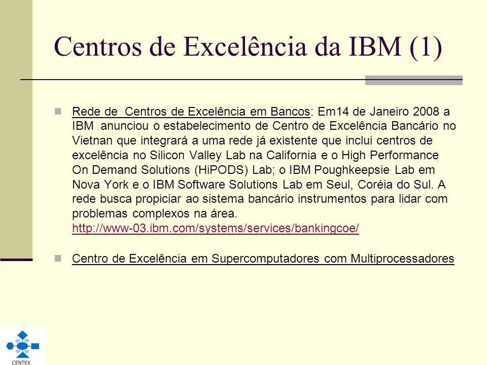 Centros de Excelência da IBM (1) Rede de Centros de Excelência em Bancos: Em14 de Janeiro 2008 a IBM anunciou o estabelecimento de Centro de Excelênci