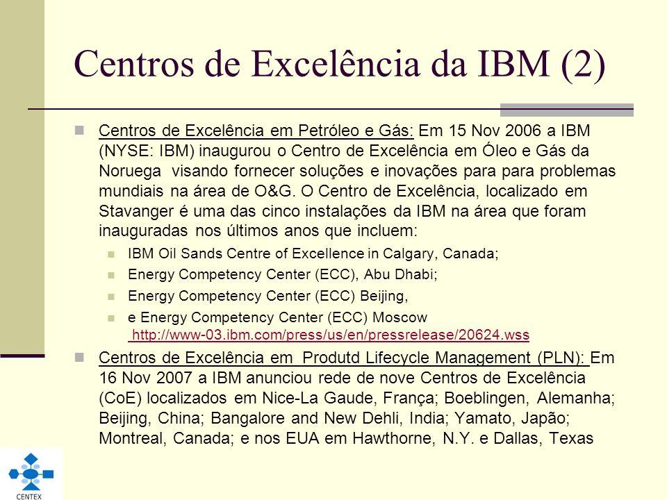 Centros de Excelência da IBM (2) Centros de Excelência em Petróleo e Gás: Em 15 Nov 2006 a IBM (NYSE: IBM) inaugurou o Centro de Excelência em Óleo e