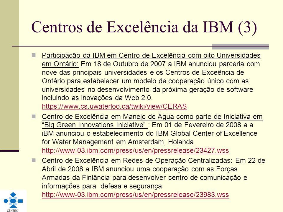 Centros de Excelência da IBM (3) Participação da IBM em Centro de Excelência com oito Universidades em Ontário: Em 18 de Outubro de 2007 a IBM anuncio