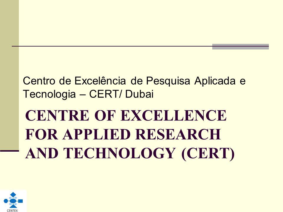 CENTRE OF EXCELLENCE FOR APPLIED RESEARCH AND TECHNOLOGY (CERT) Centro de Excelência de Pesquisa Aplicada e Tecnologia – CERT/ Dubai