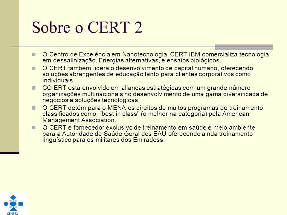 Sobre o CERT 2 O Centro de Excelência em Nanotecnologia CERT IBM comercializa tecnologia em dessalinização. Energias alternativas, e ensaios biológico
