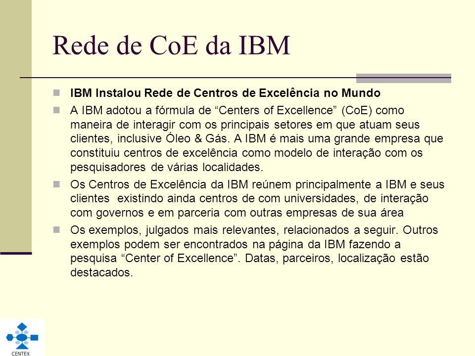 Rede de CoE da IBM IBM Instalou Rede de Centros de Excelência no Mundo A IBM adotou a fórmula de Centers of Excellence (CoE) como maneira de interagir