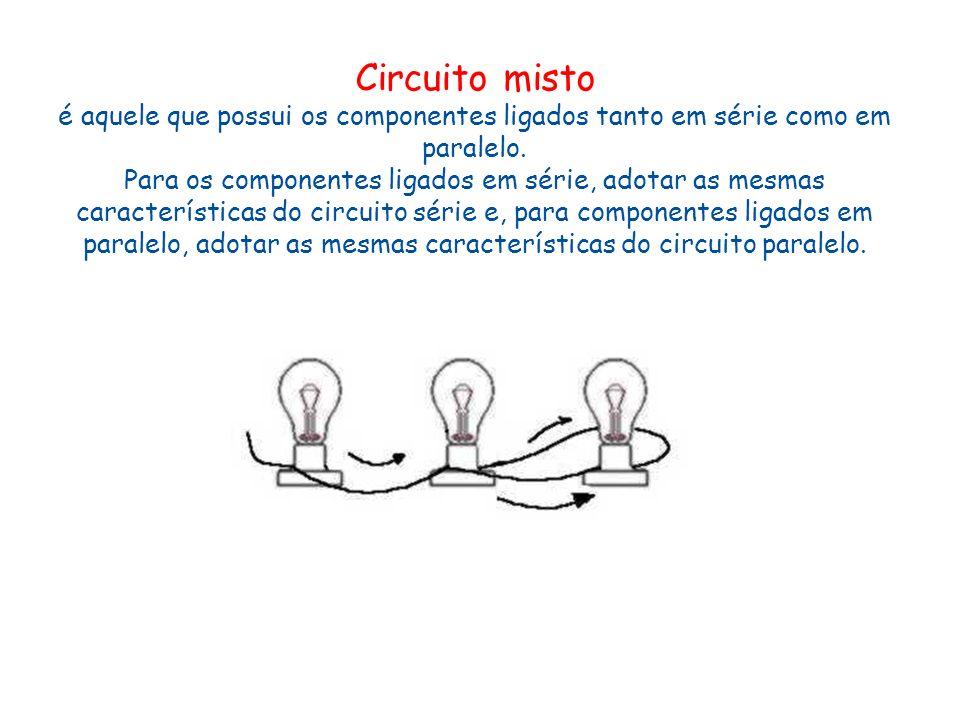 Circuito misto é aquele que possui os componentes ligados tanto em série como em paralelo. Para os componentes ligados em série, adotar as mesmas cara