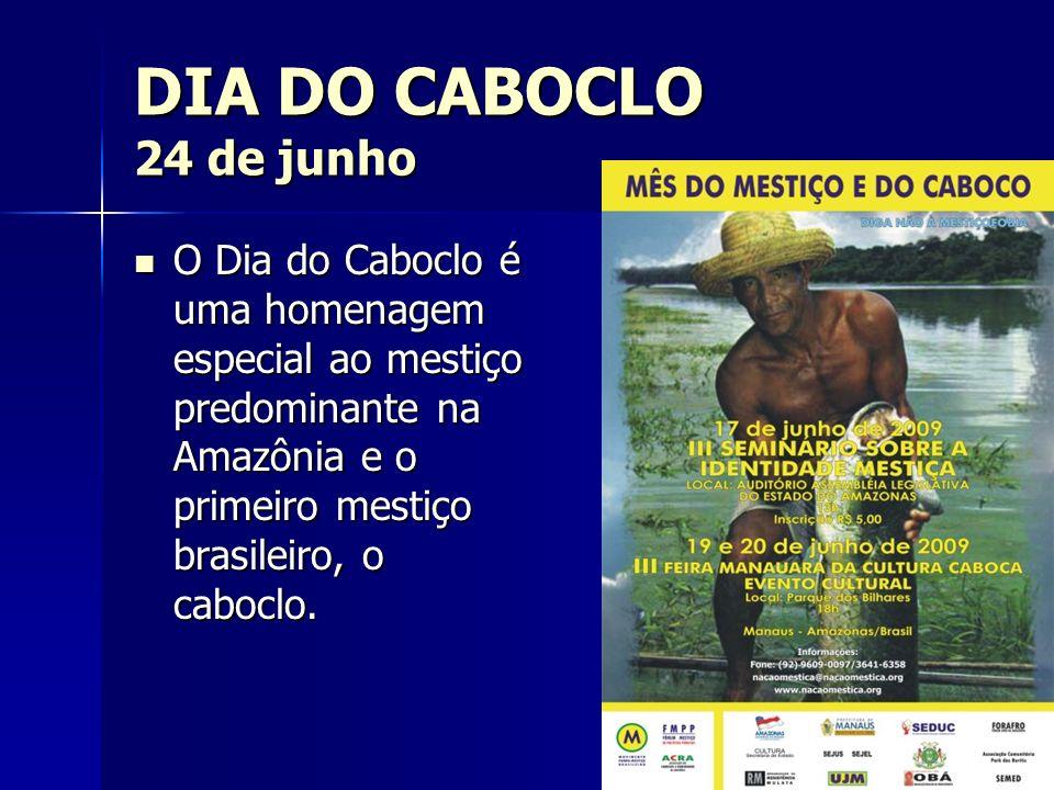 DIA DO CABOCLO 24 de junho O Dia do Caboclo é uma homenagem especial ao mestiço predominante na Amazônia e o primeiro mestiço brasileiro, o caboclo. O