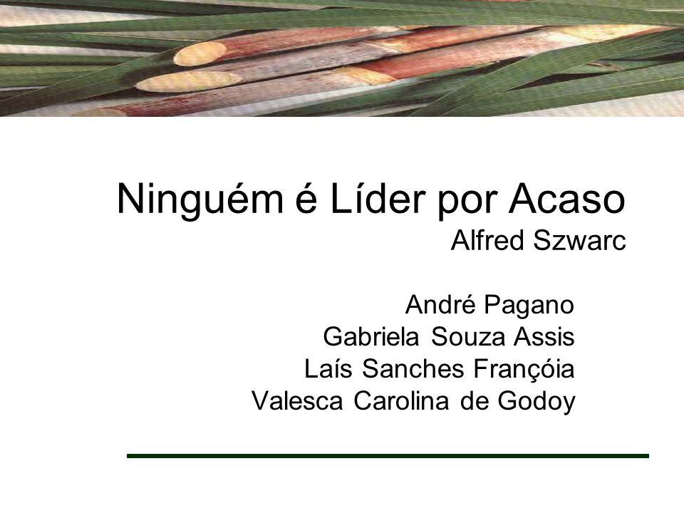 Ninguém é Líder por Acaso Alfred Szwarc André Pagano Gabriela Souza Assis Laís Sanches Françóia Valesca Carolina de Godoy