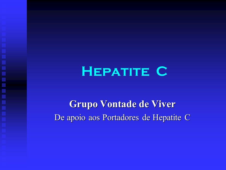 Hepatite C Grupo Vontade de Viver De apoio aos Portadores de Hepatite C