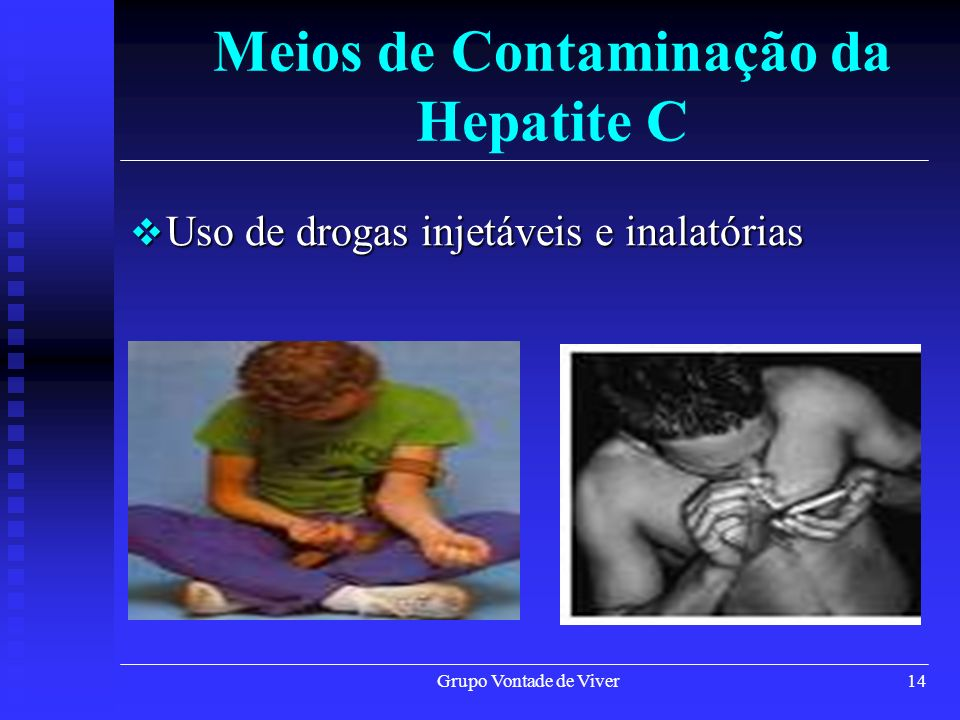 Grupo Vontade de Viver14 Meios de Contaminação da Hepatite C Uso de drogas injetáveis e inalatórias