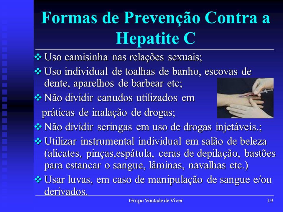 Grupo Vontade de Viver19 Formas de Prevenção Contra a Hepatite C Uso camisinha nas relações sexuais; Uso camisinha nas relações sexuais; Uso individua
