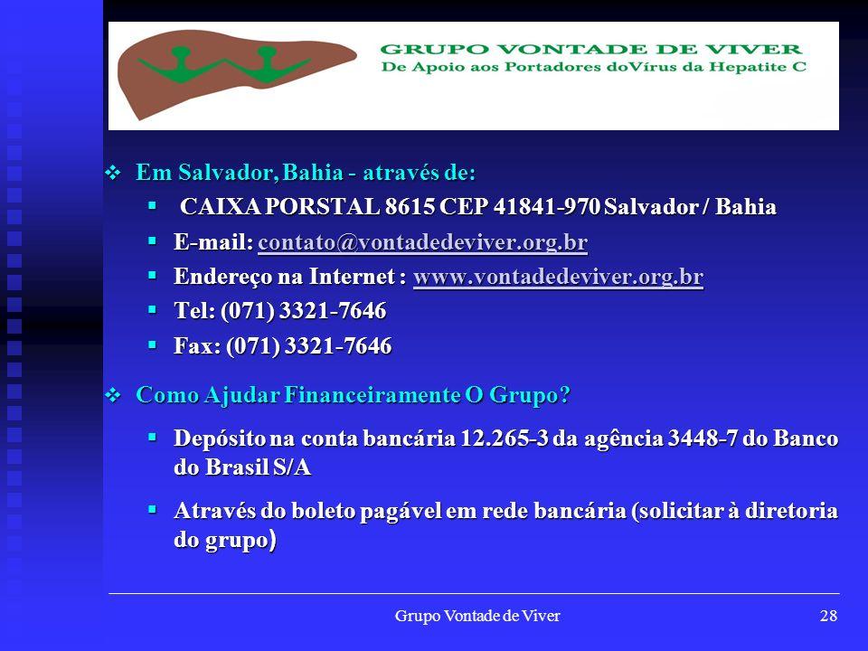 Grupo Vontade de Viver28 Em Salvador, Bahia - através de: Em Salvador, Bahia - através de: CAIXA PORSTAL 8615 CEP 41841-970 Salvador / Bahia CAIXA POR