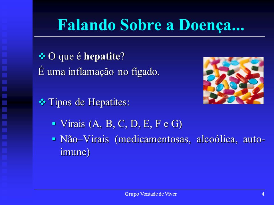 Grupo Vontade de Viver4 Falando Sobre a Doença... O que é hepatite? O que é hepatite? É uma inflamação no fígado. Tipos de Hepatites: Tipos de Hepatit