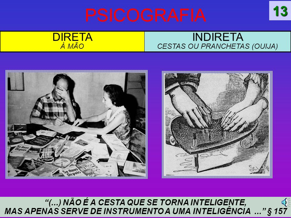 PSICOGRAFIA (...) NÃO É A CESTA QUE SE TORNA INTELIGENTE, MAS APENAS SERVE DE INSTRUMENTO A UMA INTELIGÊNCIA...