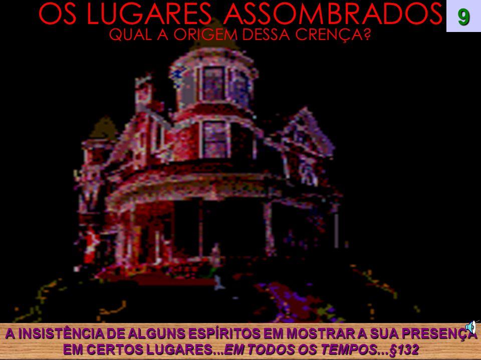 OS LUGARES ASSOMBRADOS QUAL A ORIGEM DESSA CRENÇA.