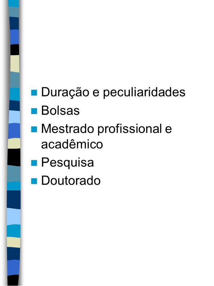 Duração e peculiaridades Bolsas Mestrado profissional e acadêmico Pesquisa Doutorado