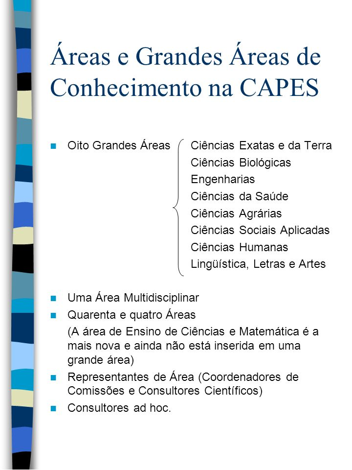 Áreas e Grandes Áreas de Conhecimento na CAPES Oito Grandes ÁreasCiências Exatas e da Terra Ciências Biológicas Engenharias Ciências da Saúde Ciências